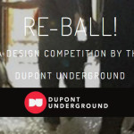 Re-ball! The Dupont Underground Design Competition