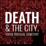 DEATH & THE CITY – Tokyo Vertical Cemetery
