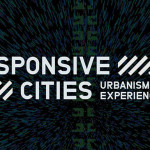 Responsive Cities / Urbanism in the Experience Age