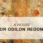 …a house for Odilon Redon