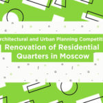 Architecture Competition: Renovation of Residential Quarters in Moscow