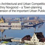 The Spit in Nizhny Novgorod – Open Architectural and Urban Competition