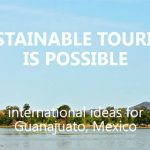 Sustainable Tourism is Possible – International Ideas for Guanajuato, Mexico