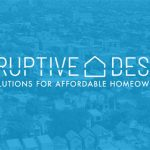Disruptive Design: New solutions to affordable housing