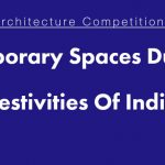 Temporary Spaces during Festivities of India- Architecture Design Competition