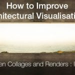 How to Improve Architectural Visualisations / Between Collages and Renders : Images