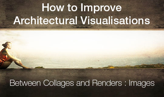 How to improve architectural visualisations