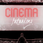 Cinema Futurismo – Designing the future of Cinema, in the now.