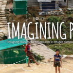 Re-imagining Play – Designing resourceful playgrounds in refugee camps