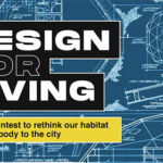 DESIGN FOR LIVING. Global Contest to Rethink our habitat, from the body to the city