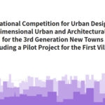 International Urban Architectural Design Competition for the 3rd Generation New Towns in Korea