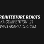 LAKA COMPETITION 2021: ARCHITECTURE REACTS