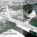 Open Call: Competition for the Conceptual Urban and Architectural Design for the Development of the Morača Riverfront in Podgorica