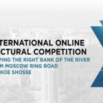Open International Architectural Competition to develop the territory of the right bank embankment of the River Moskva from Moscow Ring Road to Stroginskoe Shosse (Highway)