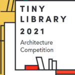Call for Ideas: Tiny Library 2021 Architecture Competition