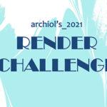 Archiol's 2021 – RENDER CHALLENGE